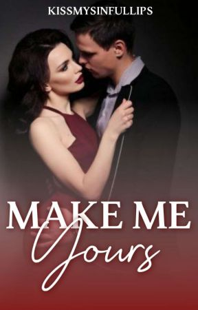 Make Me Yours  by KissMySinfulLips