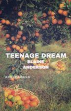 TEENAGE DREAM by aereosouls