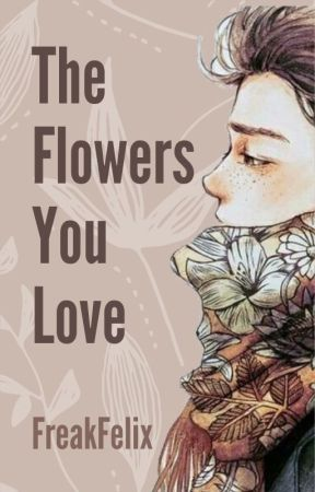 || The Flowers You Love || by blepoetry