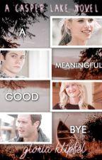 A Meaningful Goodbye (Casper Lake Series #1) by bellamysgirl