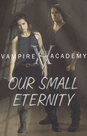 Vampire Academy ~ Our Small Eternity by liz_older