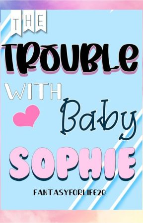 The trouble with baby Sophie by Fantasyforlife20