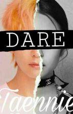 DARE || Taennie || by XxTaennieForeverxX