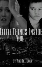 Little Things Inside You ||Harry Styles|| by VivoDi_Idoli