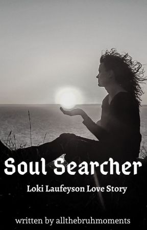 Soul Searcher (Loki Fanfic) by allthebruhmoments