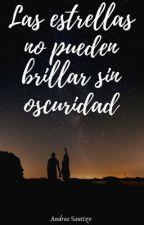 Las estrellas no pueden brillar sin oscuridad  by AndreaSantizo24