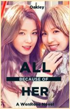 All Because Of her || A WenRene Novel by bearcattt