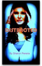 DISTRACTED by SharonPereira