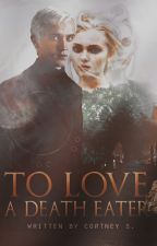 To Love A Death Eater(Slowly Editing) by selenoxphile