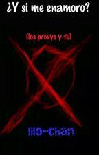 ¿Y si me enamoro? (los proxys y tu) by lilxsaurix