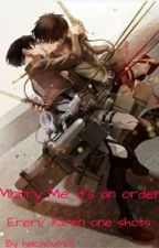 Marry Me, It's an Order {Ereri/Riren one shots} by heichouthot