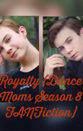 Royalty (Dance Moms Season 8 FANFiction) by Rifka12345