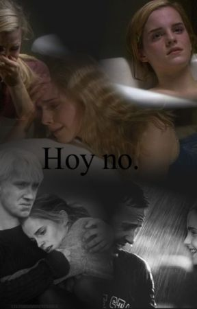 Hoy no (Dramione) by IlwenMalfoy
