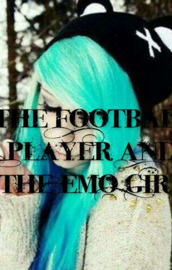 The FootBall Player And The Emo Girl. (MAJOR EDITING)