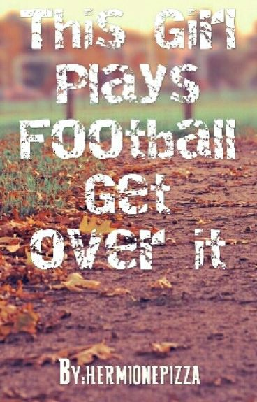 This Girl Plays Football Get over it