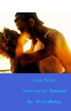Love Pains (Interracial Romance) [Part 2] by NicoleMckoy