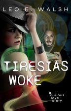 Tiresias Woke - A Peculiar Love Story by LeoWalsh4