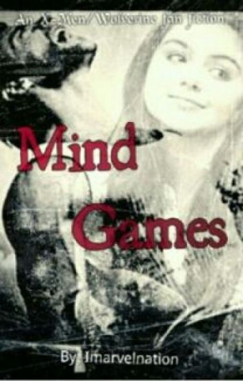 Mind Games [A Wolverine/X-Men Fan Fiction] #Wattys2014