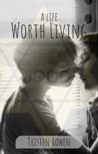 A Life Worth Living by tristen2500