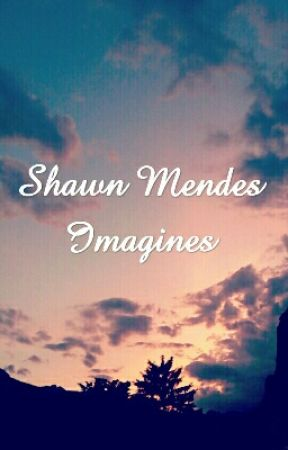 Shawn mendes imagines by MentalClark