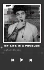 My life is a problem [Sebastian Villalobos] by cxMarydheycx