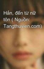 Hắn, đến từ nữ tôn ( Nguồn: Tangthuvien.com) by lamsaoday