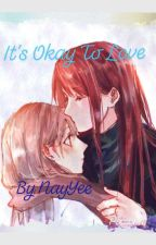 It's Okay To Love by NayYee0206