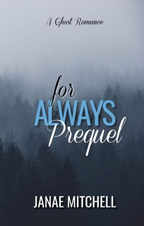 For Always Prequel by JanaeMitchell