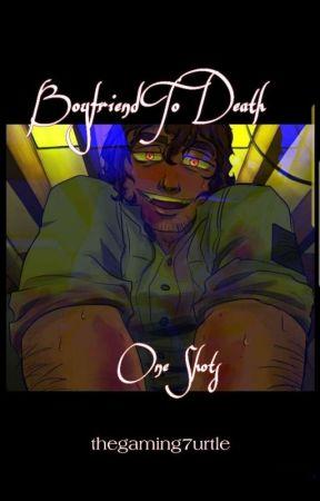 Boyfriend To Death - One Shots by TheGaming7urtle