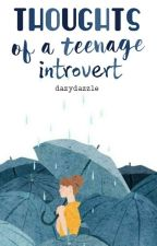 Thoughts Of A Teenage Introvert by dazydazzle