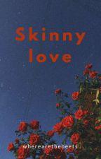 Skinny Love by wherearethebeets