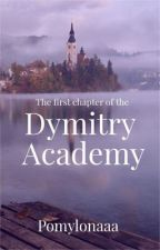 The first chapter of the- Dymitry Academy by pomylonaaa