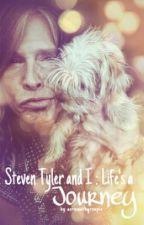 Steven Tyler and I: Life's a Journey (Steven Tyler/Aerosmith fanfic) by AerosmithGroupie