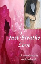 Just Breathe Love (A Compilation) by justbreathesofie