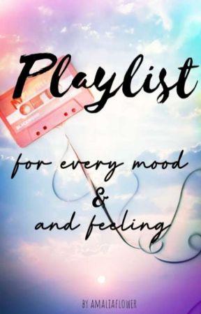 Playlist - for every mood & for feeling by amaliaflower214