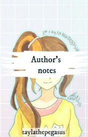 Authors Notes. by taylathepegasus