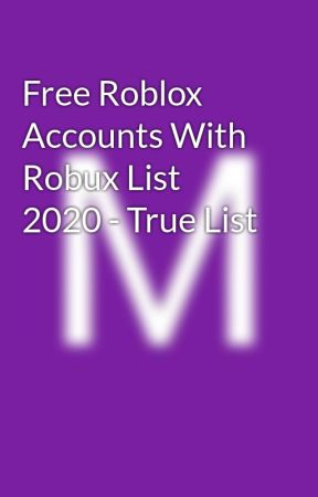 Roblox Free Passwords 2020 Free Roblox Accounts With Robux List 2020 True List Wattpad