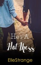 Mess Trilogy 2: He's A Hot Mess by ElleStrange