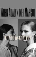 When Adalyn met Margot by AmethystPeriwinkle