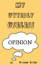 My Utterly Useless Opinion by rohinibose