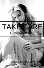 Take Care.[Luke Hemmings]  by dangerouscalum