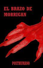 El brazo de Morrigan (Completa) by Posthumano