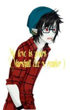 My love is yours (Marshall lee love story) by Buffy_jeffy265