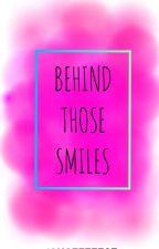 Behind Those Smiles by Joyceeeee97