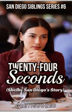 TWENTY-FOUR SECONDS (SHELBY SAN DIEGO'S STORY - ON-GOING) by Gretisbored