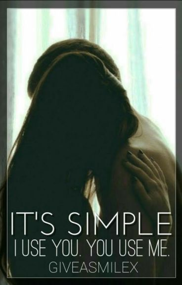 It's Simple. I use you. You use me.