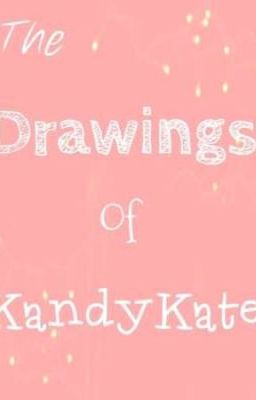 The drawings of KandyKate  by KandyKate