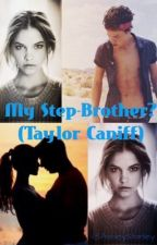 My Step-brother? (Taylor caniff) by AshleyStanley