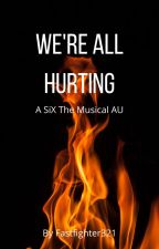 We're All Hurting (SiX The Musical) by fastfighter321
