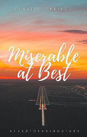 Miserable at Best (#1 Playlist Series) by nevertofadingstars